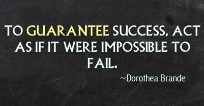 quote-to-guarantee-success-act-as-if-it-were-impossible-to-fail