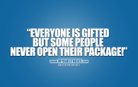 """QOTD #011 """"Everyone is gifted - but some people never open their package!"""""""