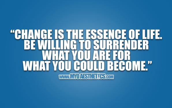 """QOTD #012 """"Change is the essence of life. Be willing to surrender what you are for what you could become."""""""