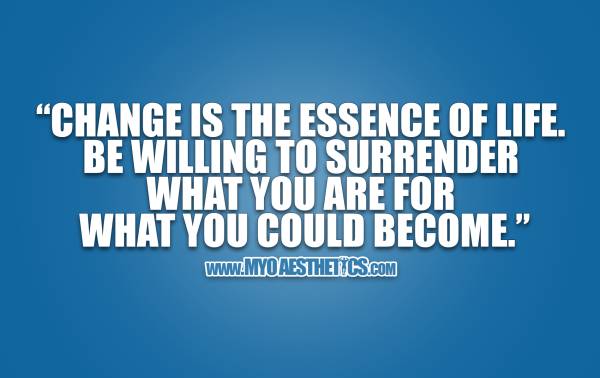 "QOTD #012 ""Change is the essence of life. Be willing to surrender what you are for what you could become."""