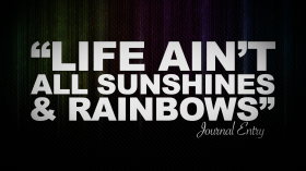 Life ain't all sunshines and rainbows3